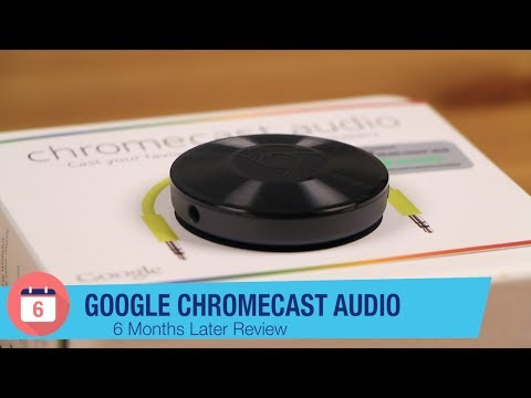 Google Chromecast Audio Review: 6 Months Later