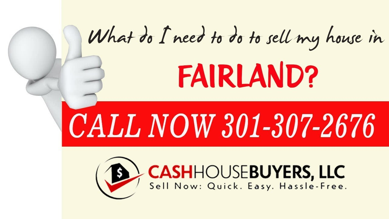 What do I need to do to sell my house fast in Fairland MD | Call 301 307 2676 | We Buy House