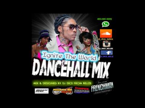 DJ DICE - IGNITE THE WORLD DANCEHALL MIX...