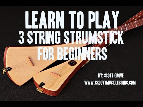 Beginners 3 String Strumstick Lessons Tuned GDG Intro Scott Grove