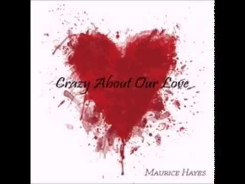 Crazy about our Love - Maurice Hayes