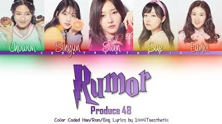 PRODUCE 48 (프로듀스 48) - Rumor (루머) Color Coded Han/Rom/Eng Lyrics