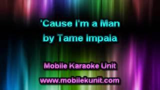Tame Impala - 'Cause I'm a Man [Karaoke]
