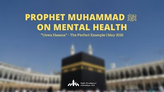 Prophet Muhammad ﷺ on Mental Health - May 2021