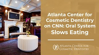 Atlanta Center for Cosmetic Dentistry on CNN: Oral System Slows Eating Thumbnail