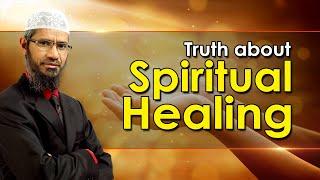 Truth about Spiritual Healing - Dr Zakir Naik
