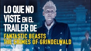Lo que no viste del trailer de Fantastic Beasts: The Crimes of Grindelwald