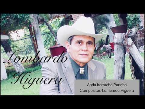 LOMBARDO HIGUERA Anda Borracho Pancho  letras (Oficial GINA FILMS) 2017)