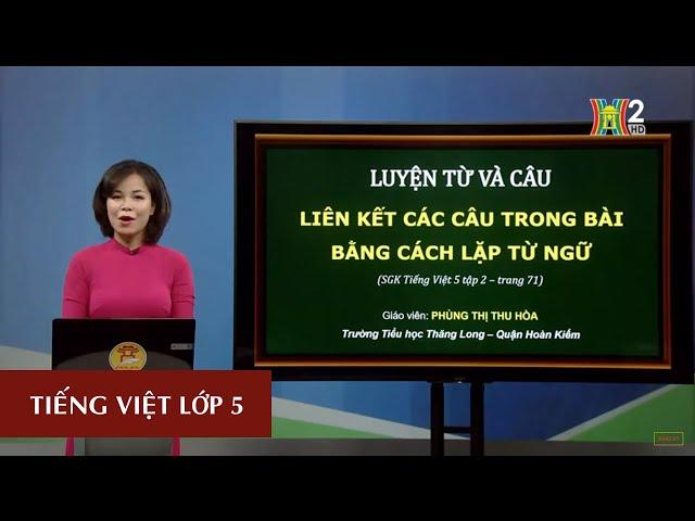 [Đài Phát thanh – Truyền hình Hà Nội * HANOITV] MÔN TIẾNG VIỆT – LỚP 5 | LIÊN KẾT CÁC CÂU TRONG BÀI BẰNG CÁCH LẶP TỪ NGỮ | 20H30 NGÀY 25.05.2020