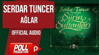 Serdar Tuncer - Ağlar - ( Official Audio )