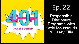 Responsible Disclosure Programs with Katie Moussouris & Casey Ellis | 401 Access Denied Ep. 22