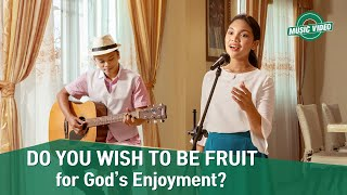 "2021 English Christian Song | ""Do You Wish to Be Fruit for God's Enjoyment?"""