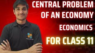 central problem of an economy class 12|11 micro economics chapter 1 introduction/economics class 11