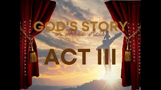 God's Story in Three Acts: Act III