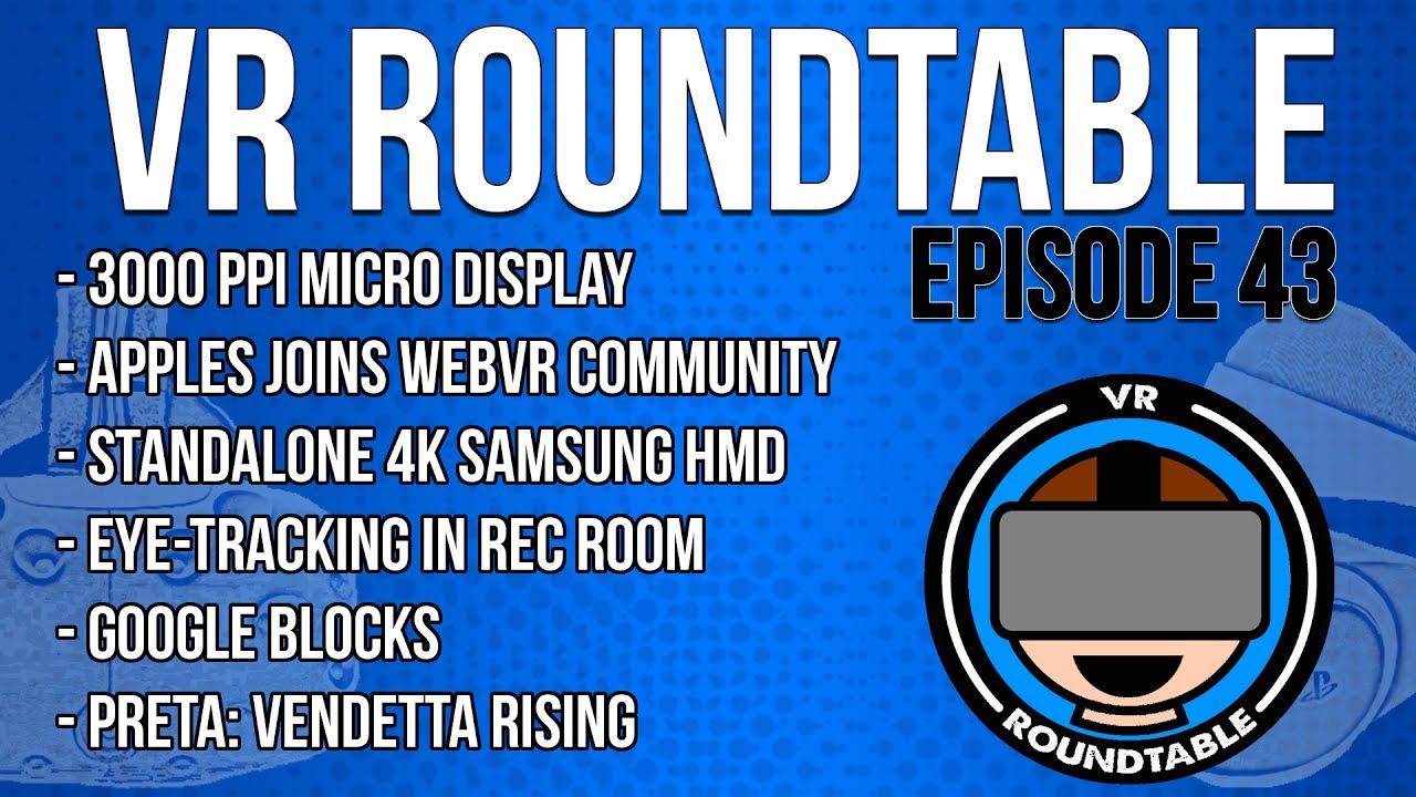 VR Roundtable - Episode 43 (Google Blocks, Apple joins WebVR, 3000ppi  micro-display + much more)