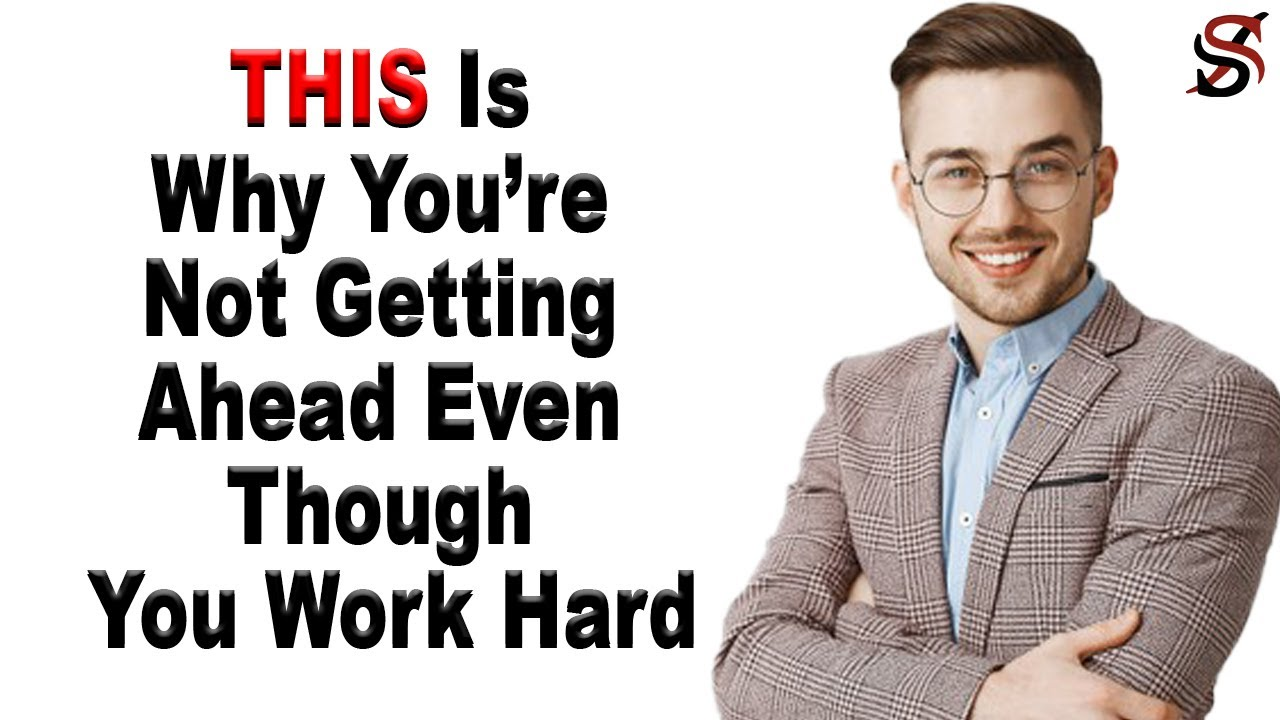 Why You're Not Getting Ahead Even Though You Work Hard