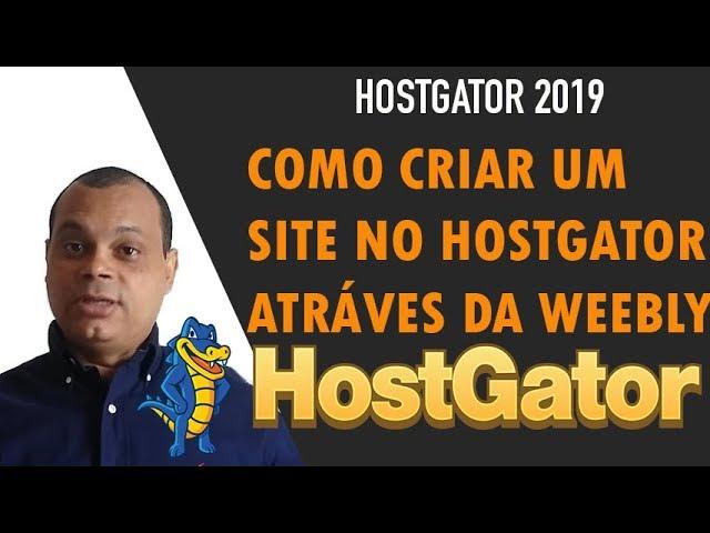 HOSTGATOR 2019 - COMO CRIAR UM SITE NO HOSTGATOR ATRÁVES DA WEEBLY