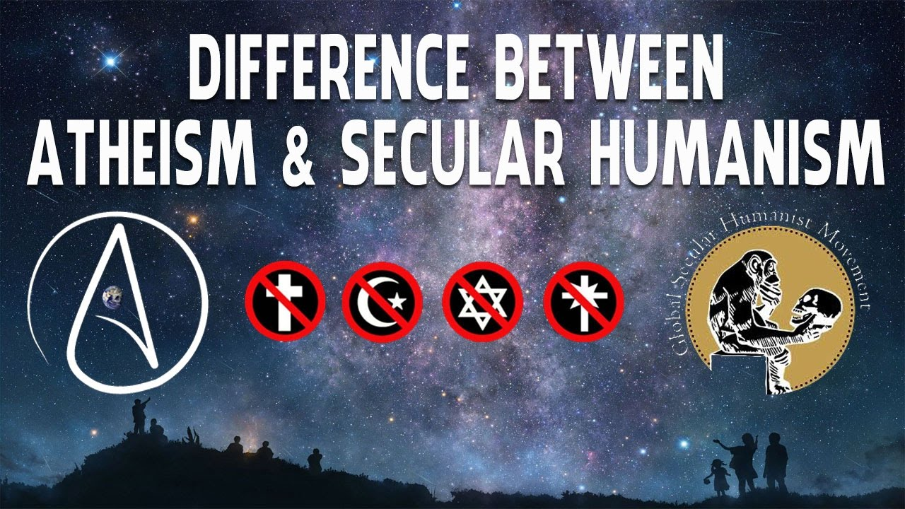 Difference Between Atheism And Secular Humanism - YouTube