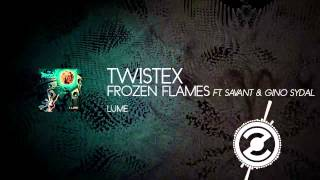 Twistex - Frozen Flames Ft. Savant & Gino Sydal