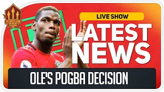 Solskjaer's Big Pogba Decision! Man Utd News Now