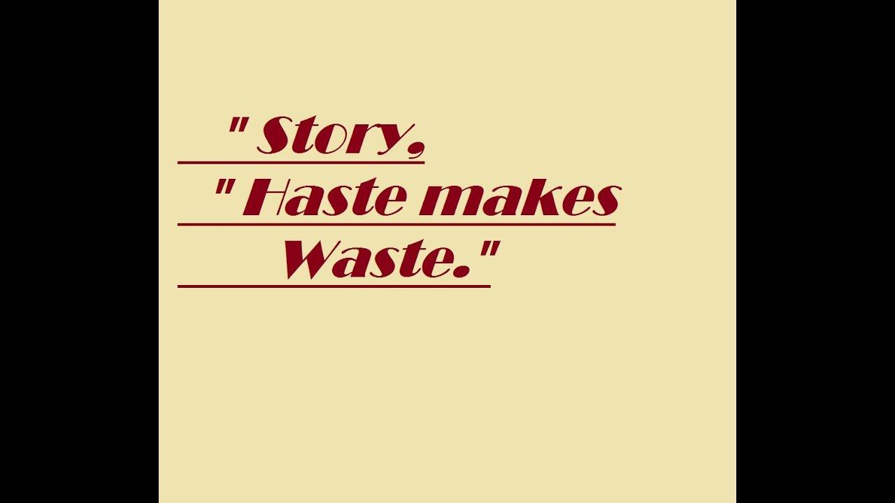 story haste makes waste  story haste makes waste