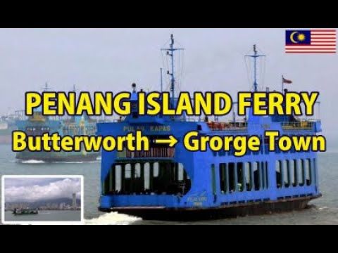 MALAYSIA PENANG ISLAND FERRY Butterworth → George Town