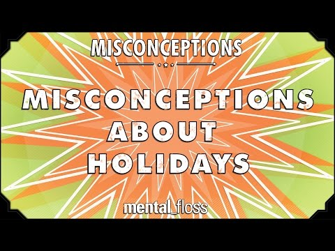 Misconceptions about Holidays - mental_floss on YouTube (Ep. 52)