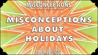 Misconceptions About Holidays - Mental_floss On Youtube  Ep. 52
