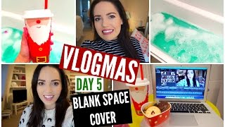 Blank Space Cover! : VLOGMAS Day 5