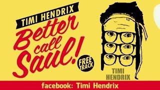 TIMI HENDRIX - BETTER CALL SAUL (Prod. by Pimpulsiv)