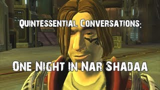 "Quintessential Conversations: ""One Night in Nar Shadaa"" (SWTOR)"