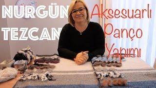Nurgün Tezcan | Aksesuarlı Panço Yapımı
