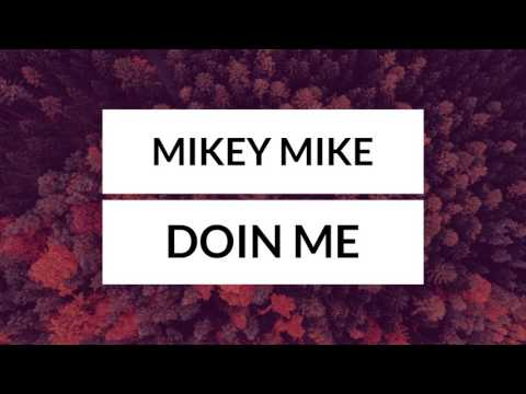 MIKEY MIKE - DOIN ME