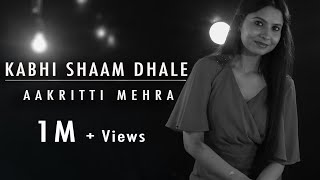 KABHI SHAAM DHALE | BY AAKRITTI MEHRA