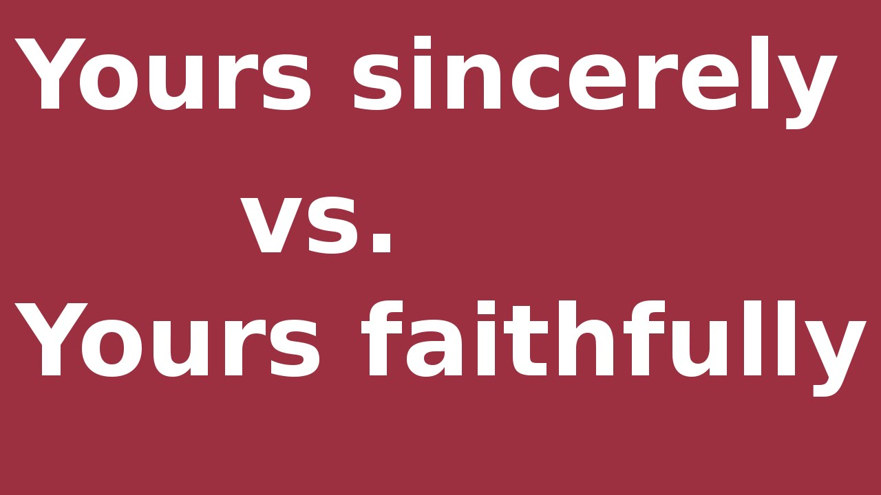 yours sincerely vs yours faithfully youtube