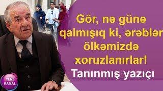"""""""Gör, nə günə qalmışıq ki, ərəblər ölkəmizdə xoruzlanırlar!"""" - Tanınmış yazıçı"""