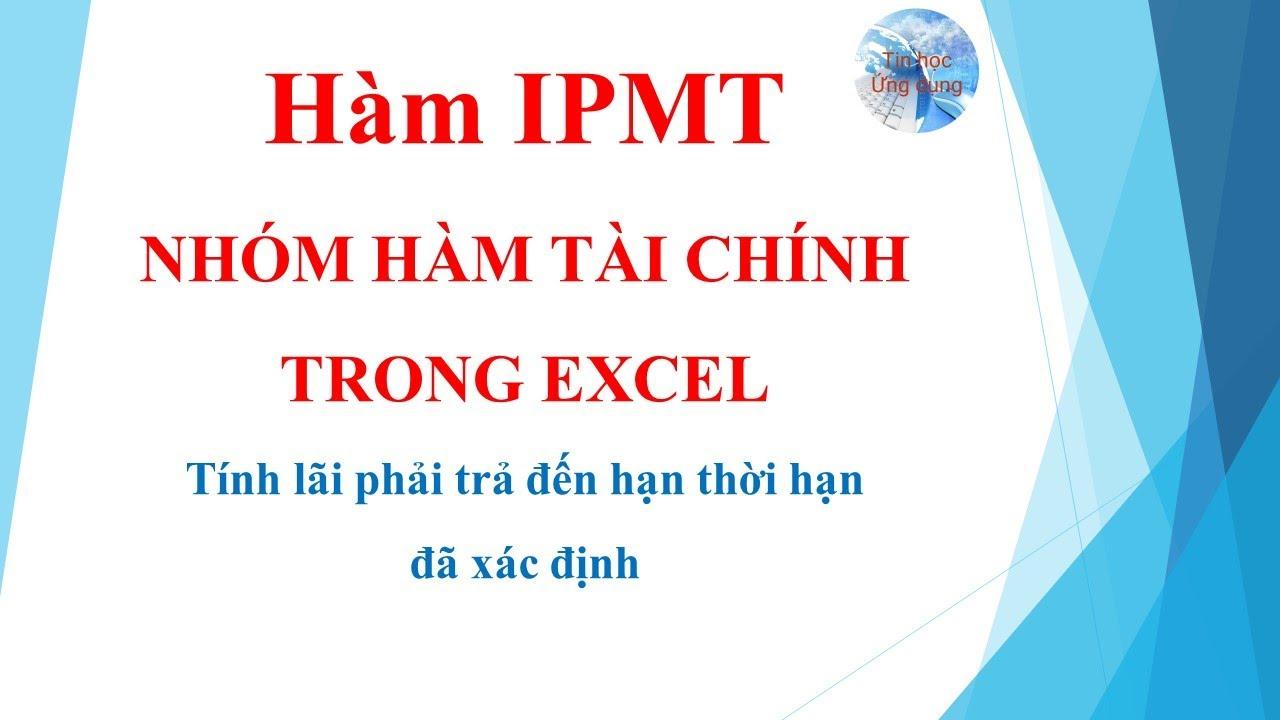 Hàm IPMT trong excel và cách sử dụng  hàm IPMT trong execl | Excel tài chính | Tin học ứng dụng