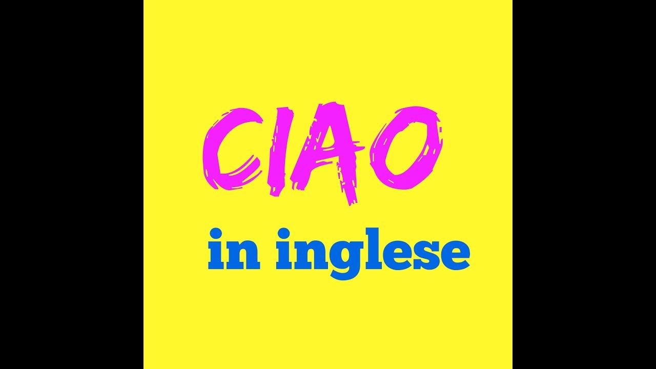 Ciao in Inglese Come si dice Come si scrive Come si