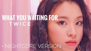 (NIGHTCORE) TWICE - What You Waiting For