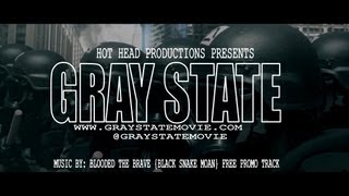 GRAY STATE MOVIE - MUSIC VIDEO {BLOODED THE BRAVE - BLACK SNAKE MOAN}
