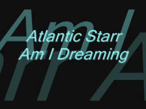Atlantic Starr - Am I Dreaming