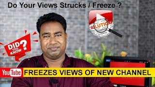 YouTube Freezes / Stops Views of New Channels ! Why & How to Solve this Problem