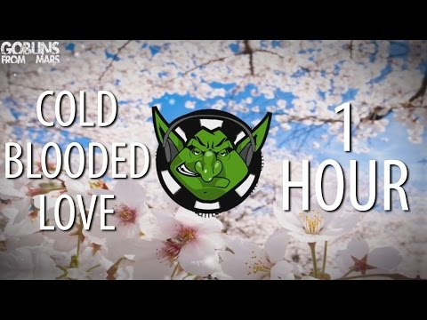 Goblins from Mars - Cold Blooded Love (ft. Krista Marina) 【1 HOUR】