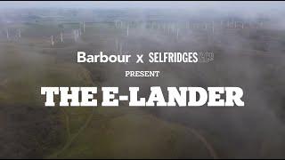 Selfridges And Barbour Present: The E-Lander