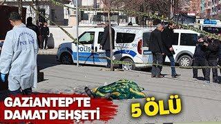 Gaziantep'te Damat Dehşeti: 5 Ölü