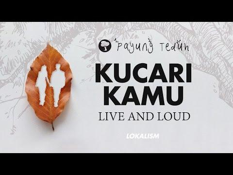 Payung Teduh - Kucari Kamu (Live And Loud)