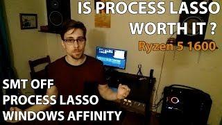 Is Process Lasso Worth it? | SMT OFF vs Process Lasso vs Windows Affinity | Ryzen 5 1600