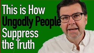 How Ungodly People Suppress God's Truth