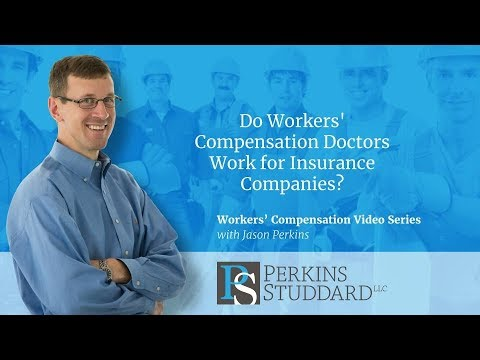 Do Workers' Compensation Doctors Work For Insurance Companies?