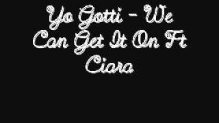 Yo Gotti - We Can Get It On ft Ciara